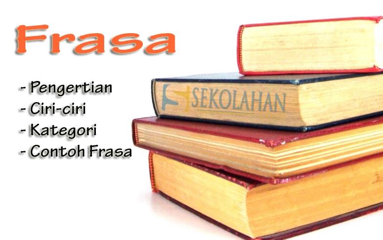 Pengertian Ciri Ciri Dan Kategori Frasa Paling Lengkap Dengan
