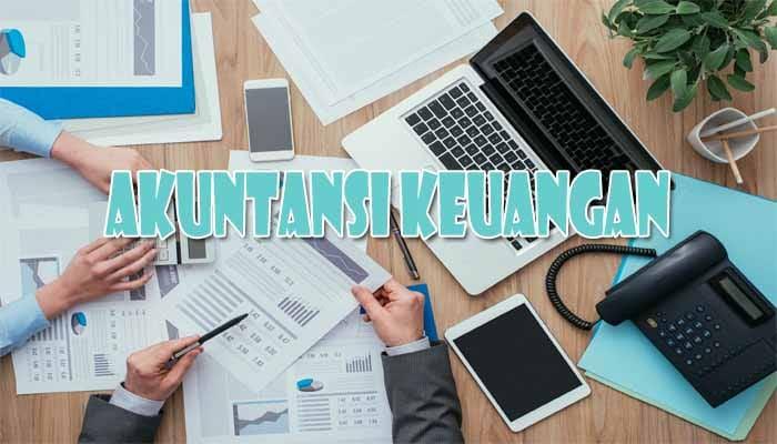 Pengertian Akuntansi Keuangan, Fungsi, Tujuan dan ...