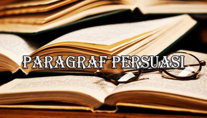 Paragraf Persuasi : Pengertian, Ciri, Tujuan, Jenis dan ...