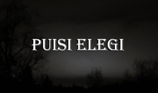 Elegi Pengertian Ciri Ciri Dan Contoh Puisi Elegi Dalam Bahasa Indonesia Lengkap Sekolahan Co Id